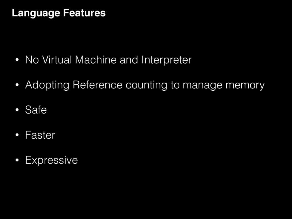 Language Features • No Virtual Machine and Inte...