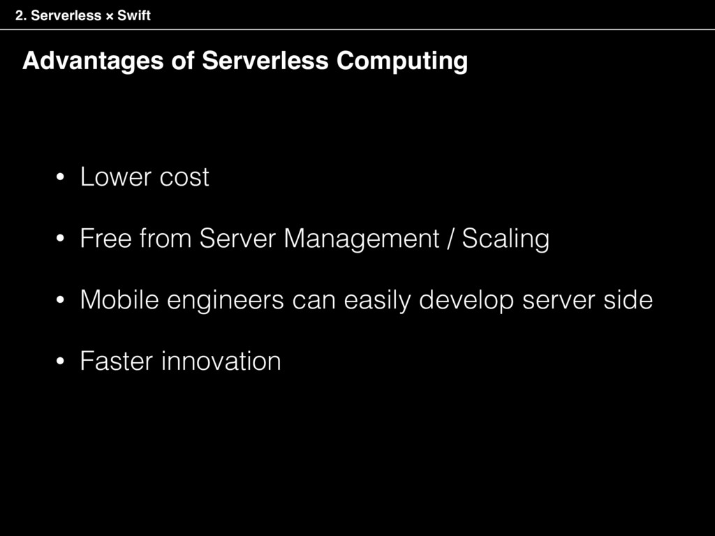 Advantages of Serverless Computing • Lower cost...