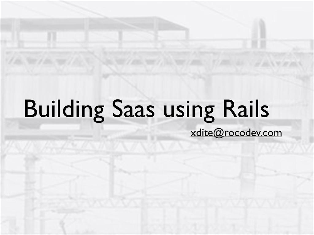 Building Saas using Rails xdite@rocodev.com