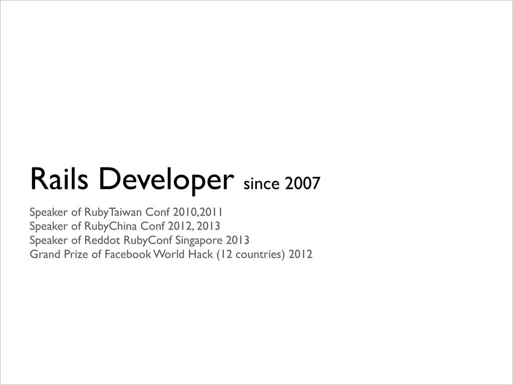 Rails Developer since 2007 Speaker of RubyTaiwa...
