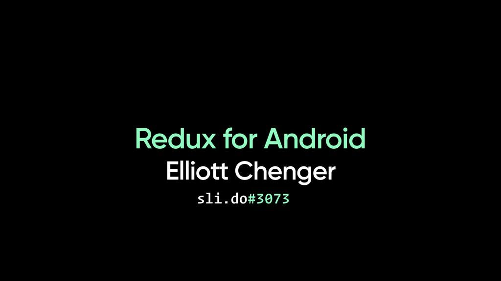 Redux for Android Elliott Chenger sli.do#3073