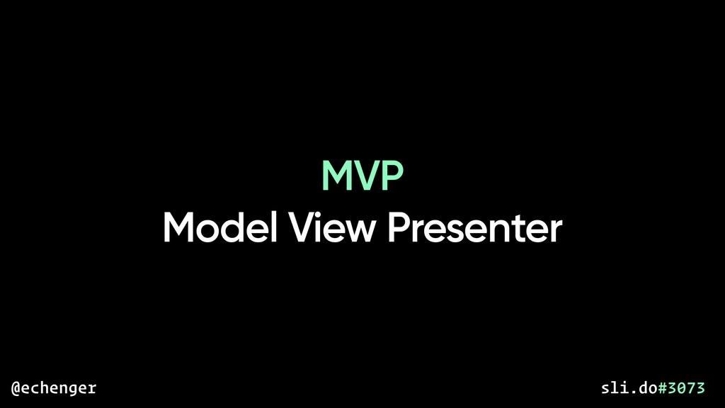 MVP Model View Presenter @echenger sli.do#3073