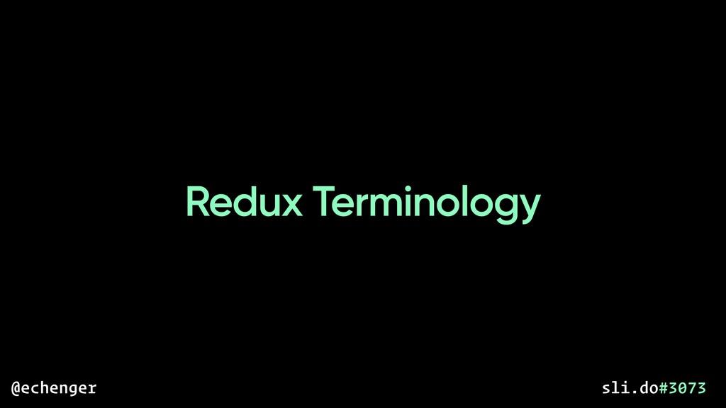 Redux Terminology @echenger sli.do#3073