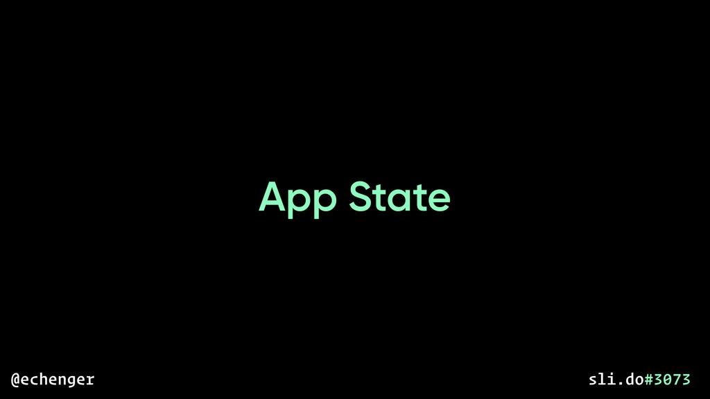 App State @echenger sli.do#3073