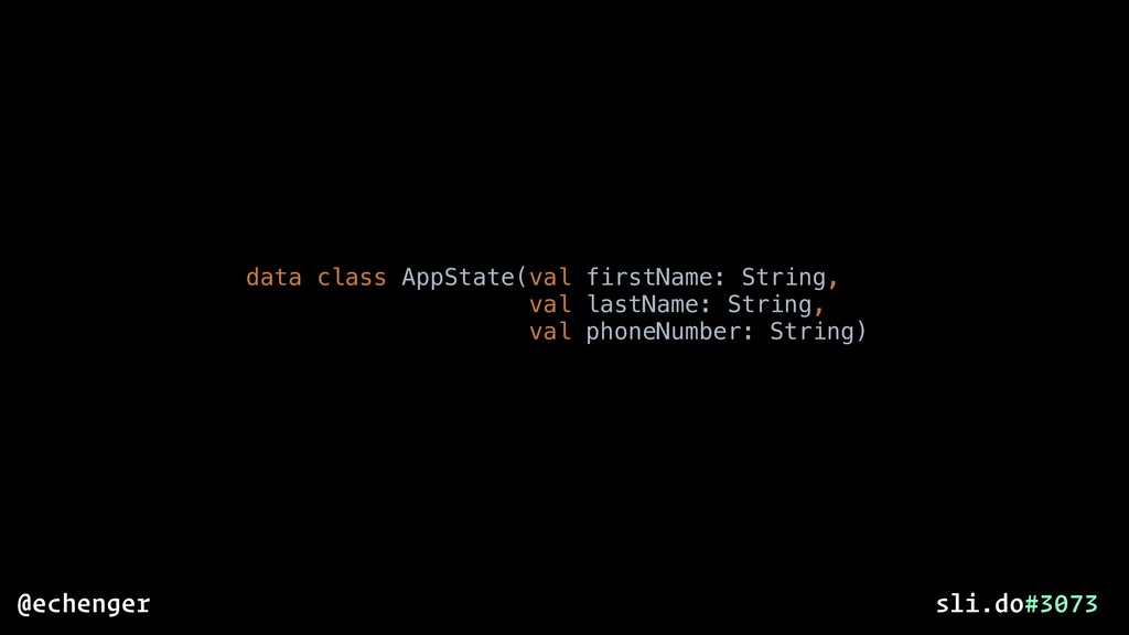 data class AppState(val firstName: String, val ...