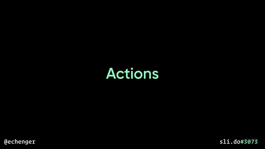 Actions @echenger sli.do#3073