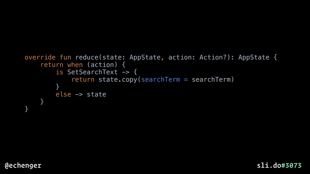 override fun reduce(state: AppState, action: Ac...