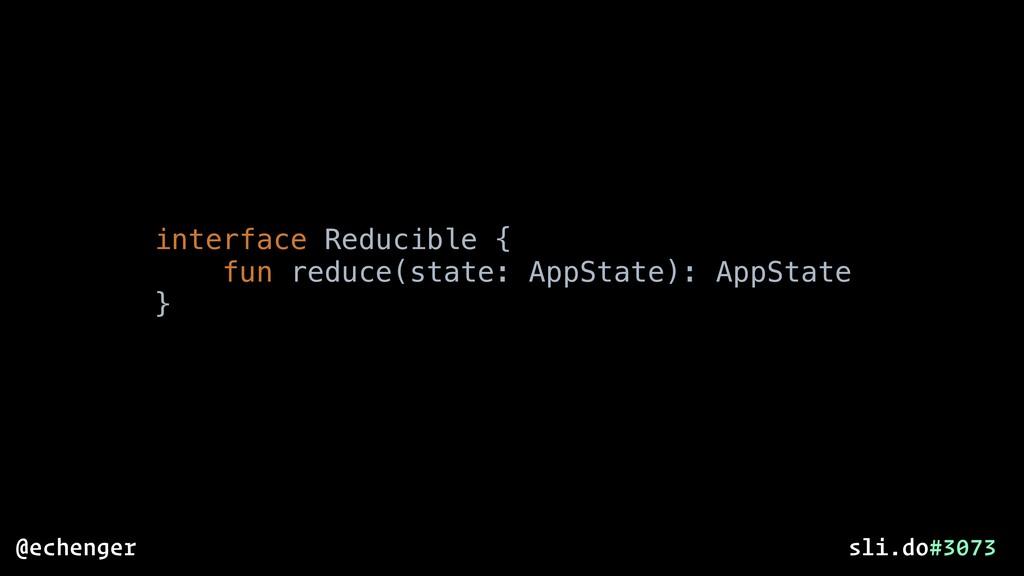 interface Reducible { fun reduce(state: AppStat...