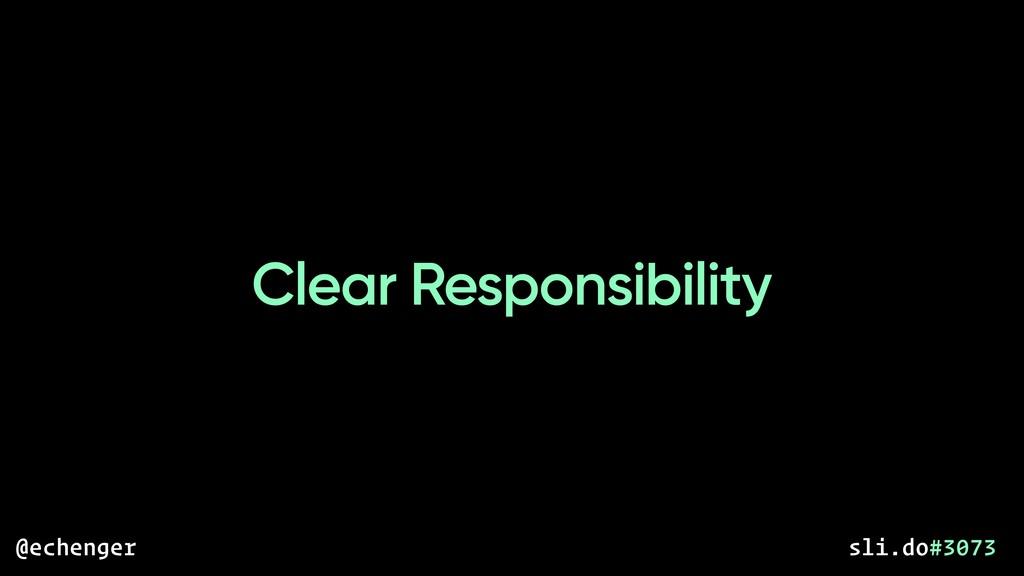 Clear Responsibility @echenger sli.do#3073