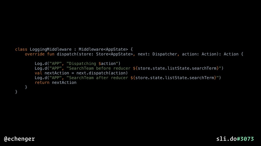 class LoggingMiddleware : Middleware<AppState> ...