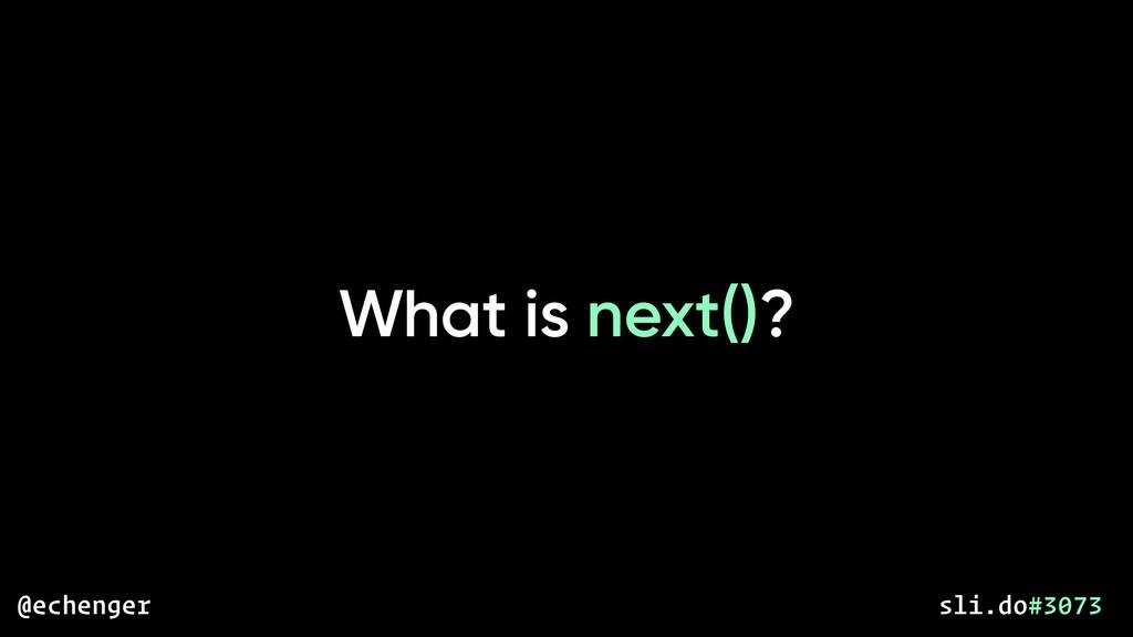 What is next()? @echenger sli.do#3073