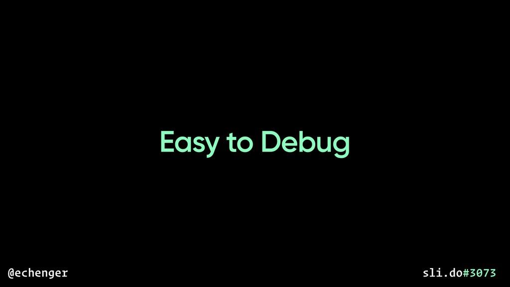 Easy to Debug @echenger sli.do#3073