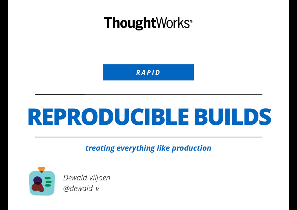 R A P I D REPRODUCIBLE BUILDS treating everythi...