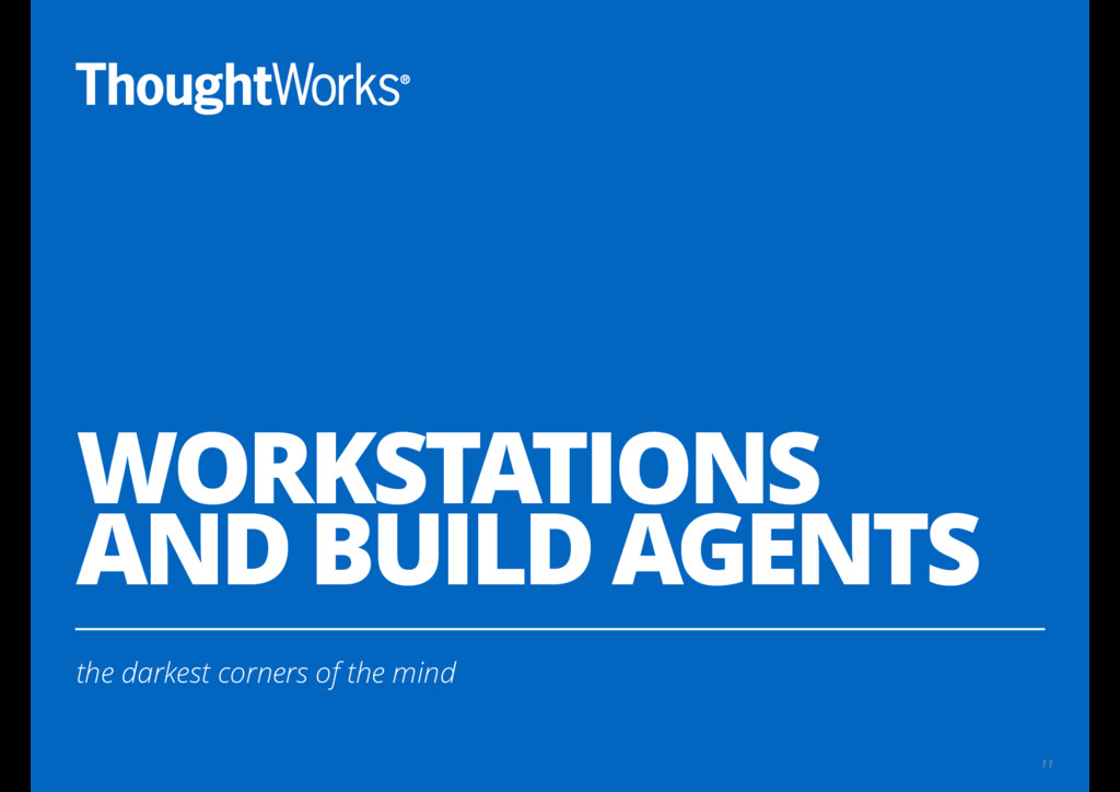 WORKSTATIONS AND BUILD AGENTS the darkest corne...