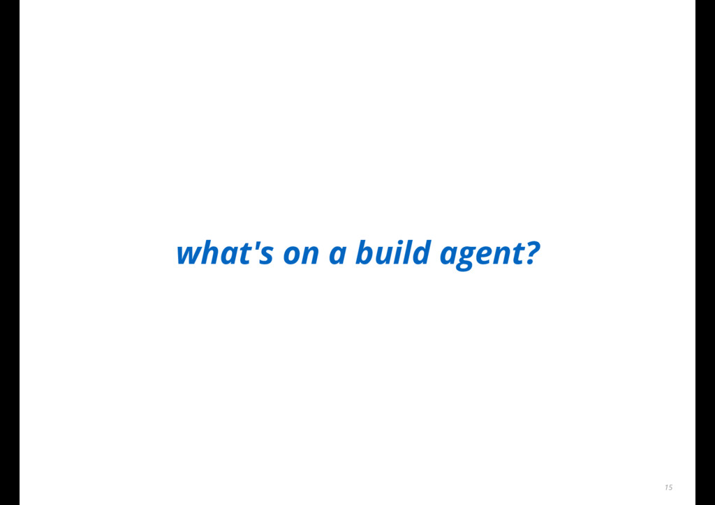 what's on a build agent? 15