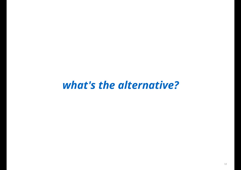 what's the alternative? 18
