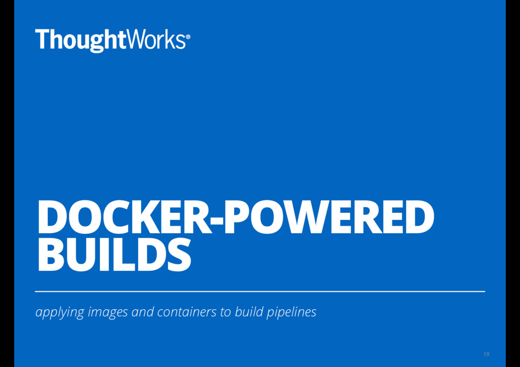 DOCKER-POWERED BUILDS applying images and conta...