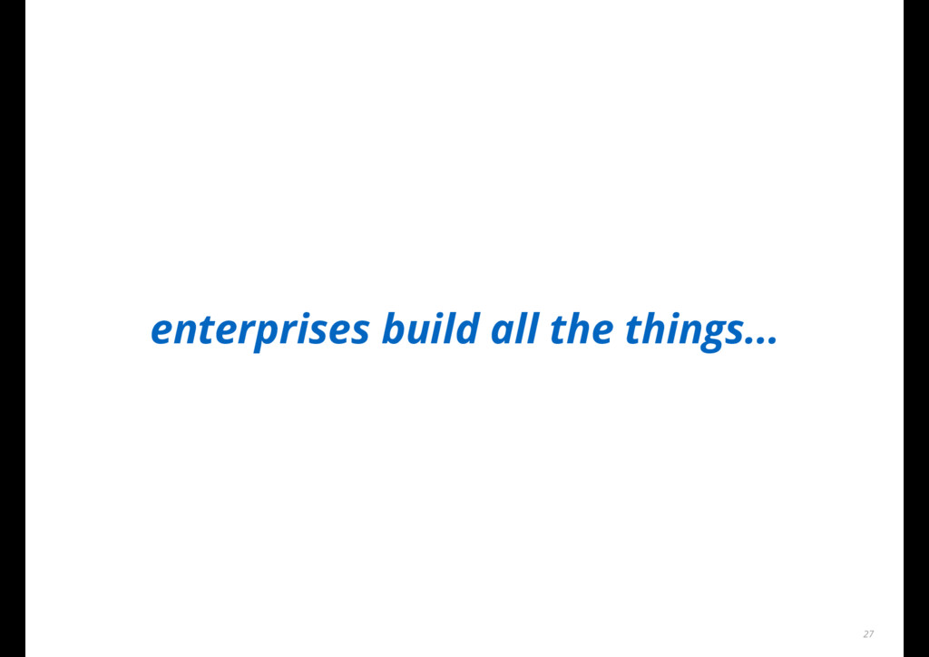enterprises build all the things... 27