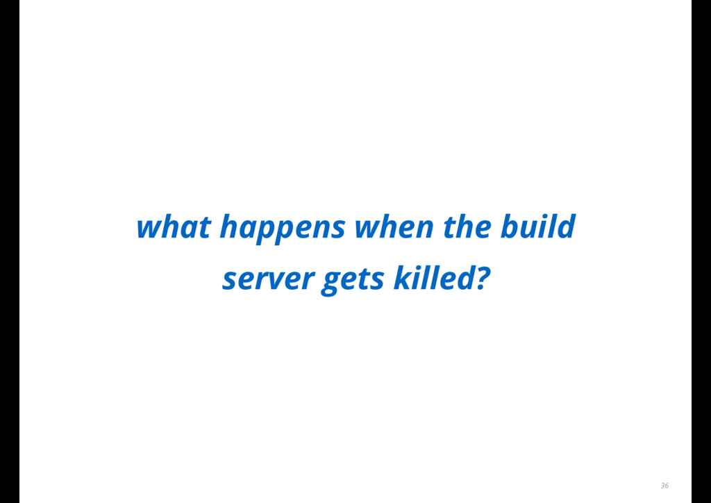 what happens when the build server gets killed?...