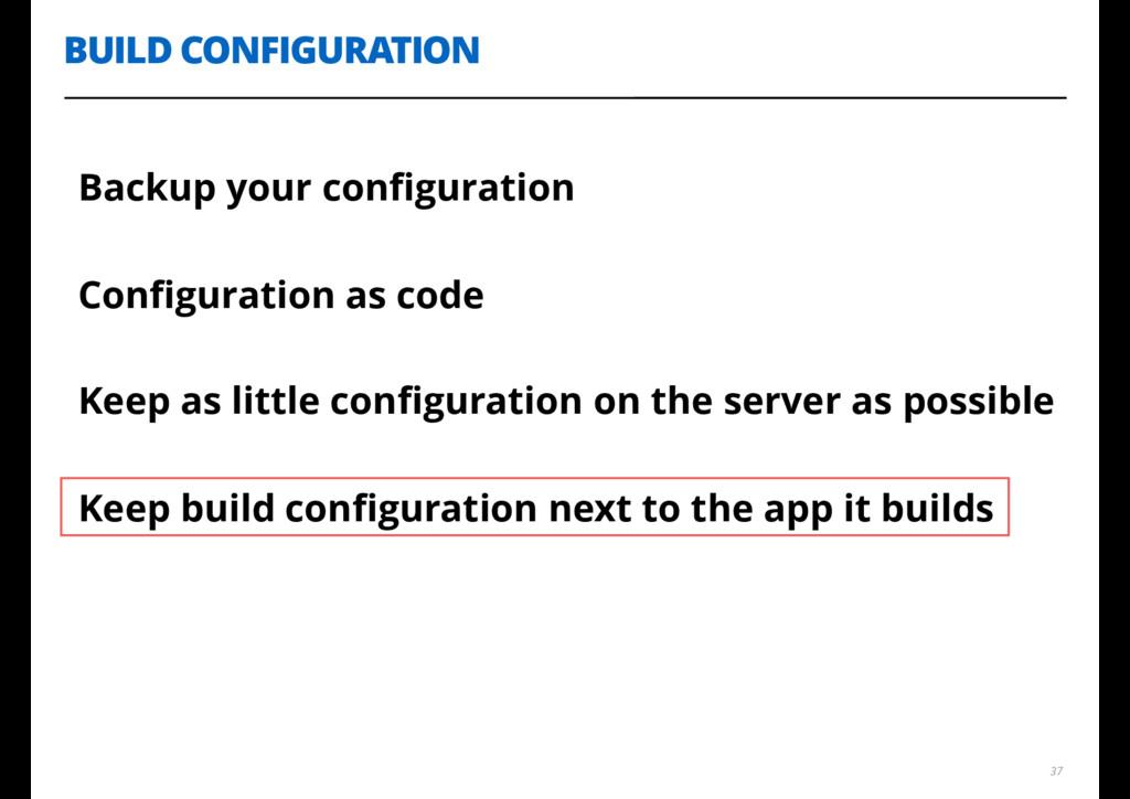 BUILD CONFIGURATION 37 Backup your configuration...