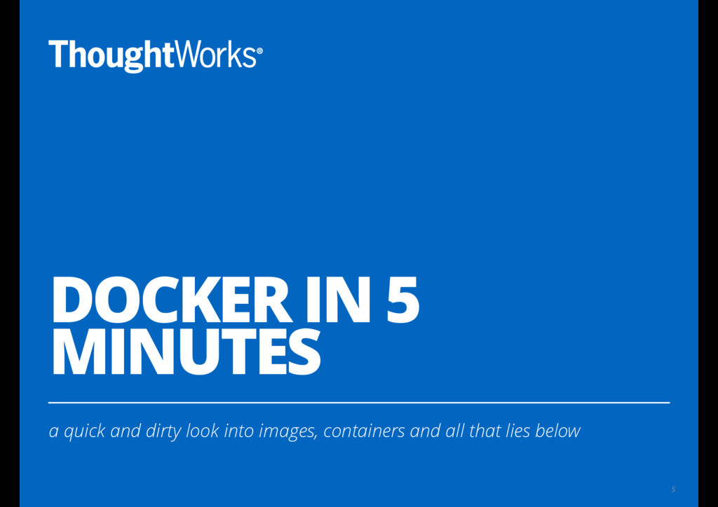 DOCKER IN 5 MINUTES a quick and dirty look into...