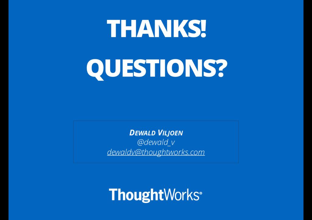 DEWALD VILJOEN @dewald_v dewaldv@thoughtworks.c...