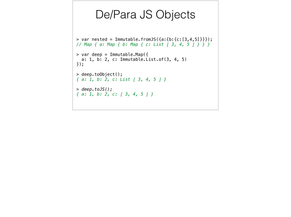 De/Para JS Objects > var nested = Immutable.fro...
