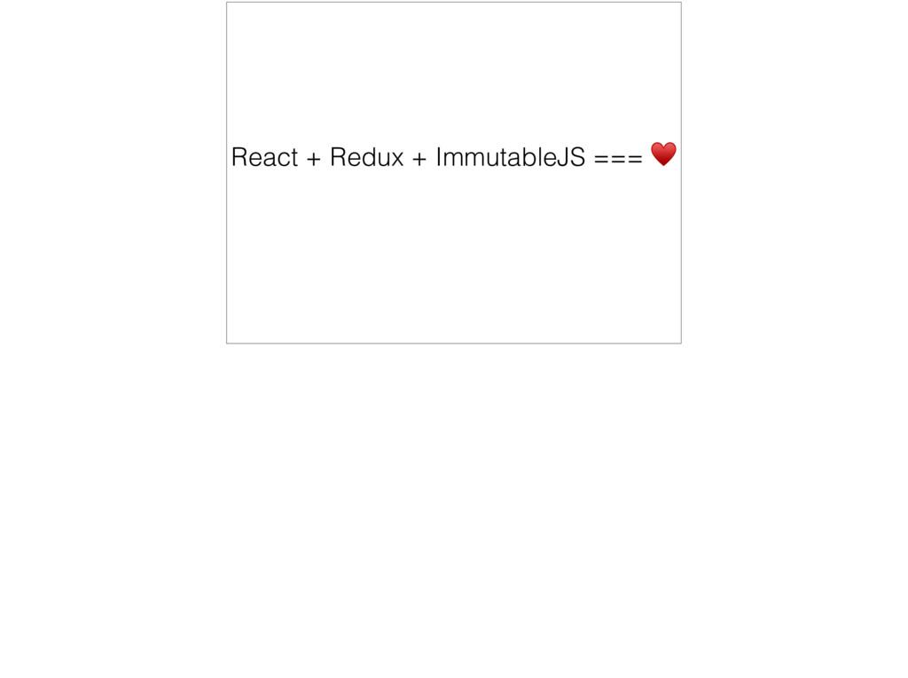 React + Redux + ImmutableJS === ♥