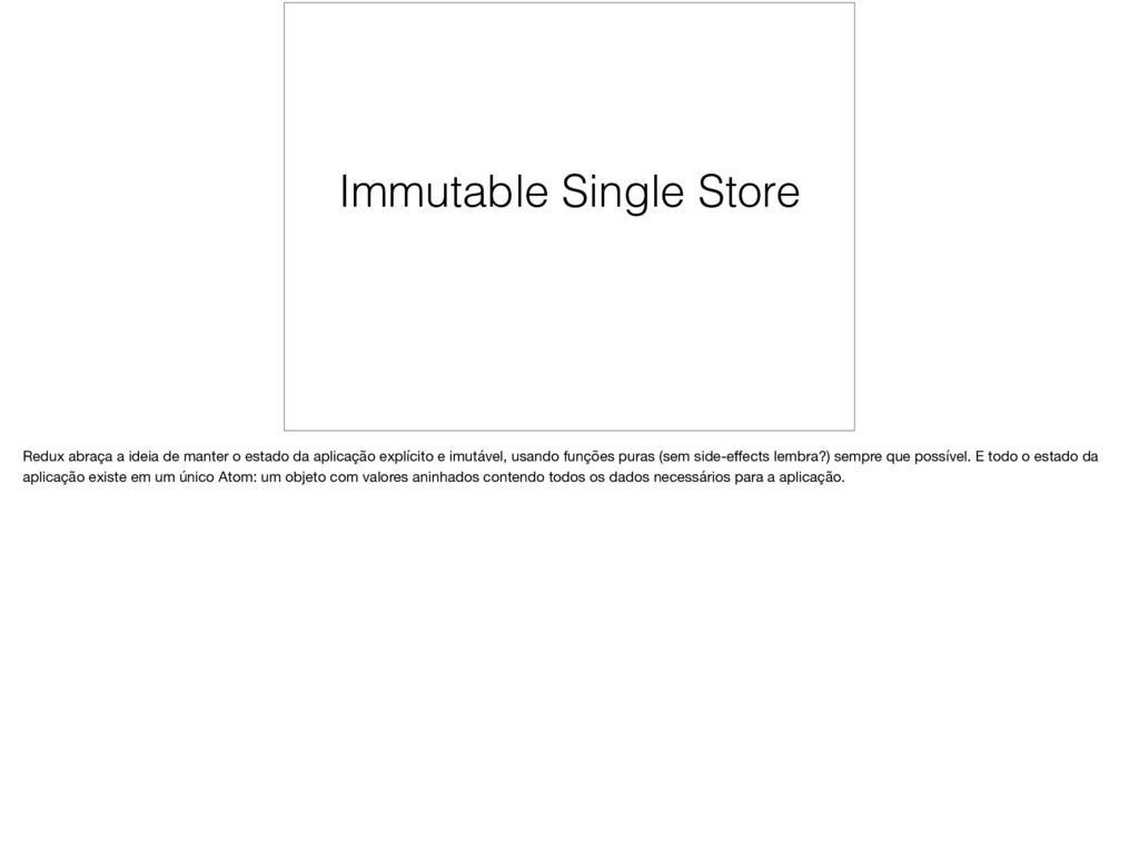 Immutable Single Store Redux abraça a ideia de ...