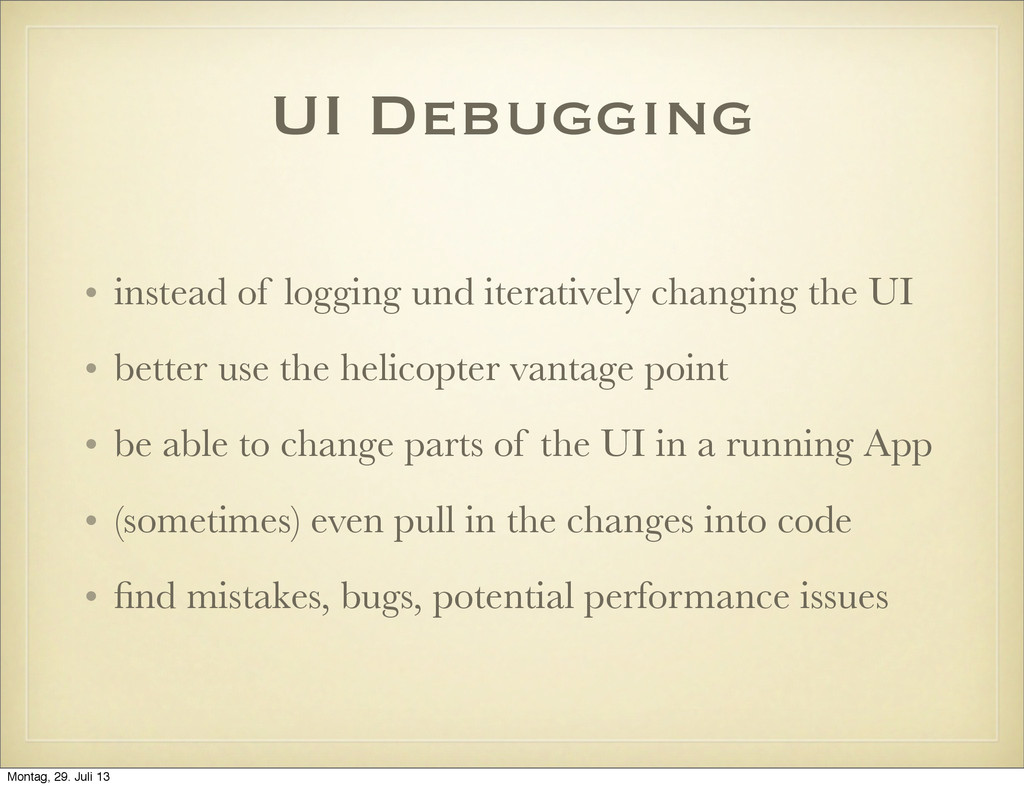 UI Debugging • instead of logging und iterative...