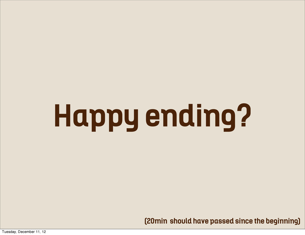 Happy ending? (20min should have passed since t...