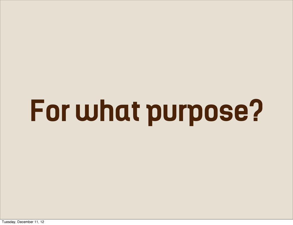 For what purpose? Tuesday, December 11, 12