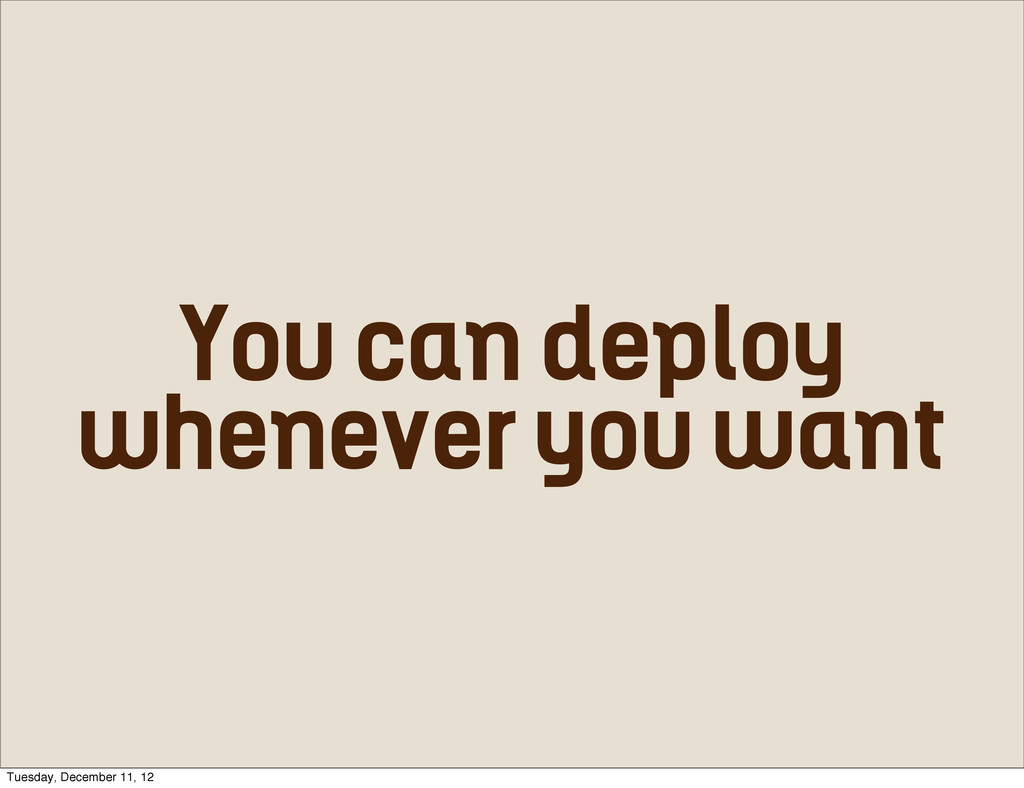 You can deploy whenever you want the revisions ...