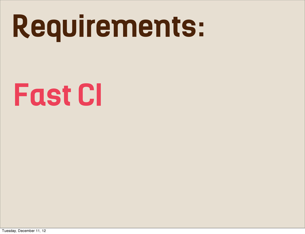 Fast CI Requirements: Tuesday, December 11, 12