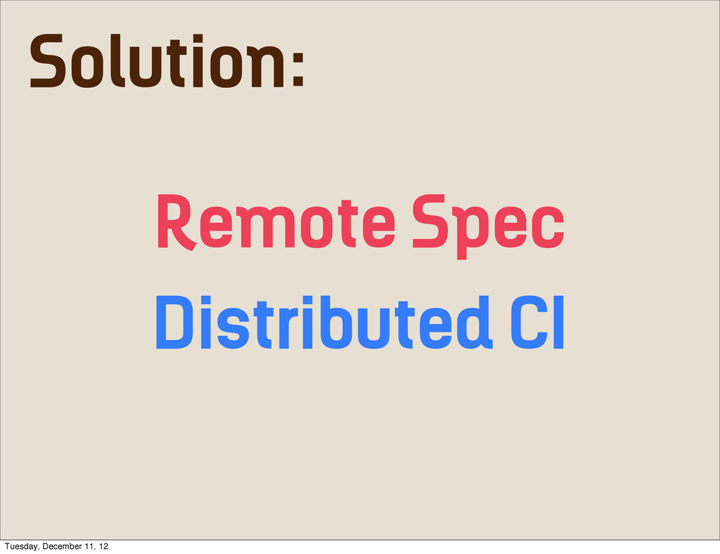 Remote Spec Distributed CI Solution: Tuesday, D...