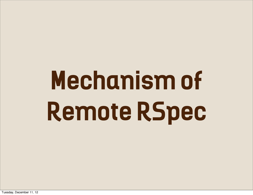 Mechanism of Remote RSpec Tuesday, December 11,...