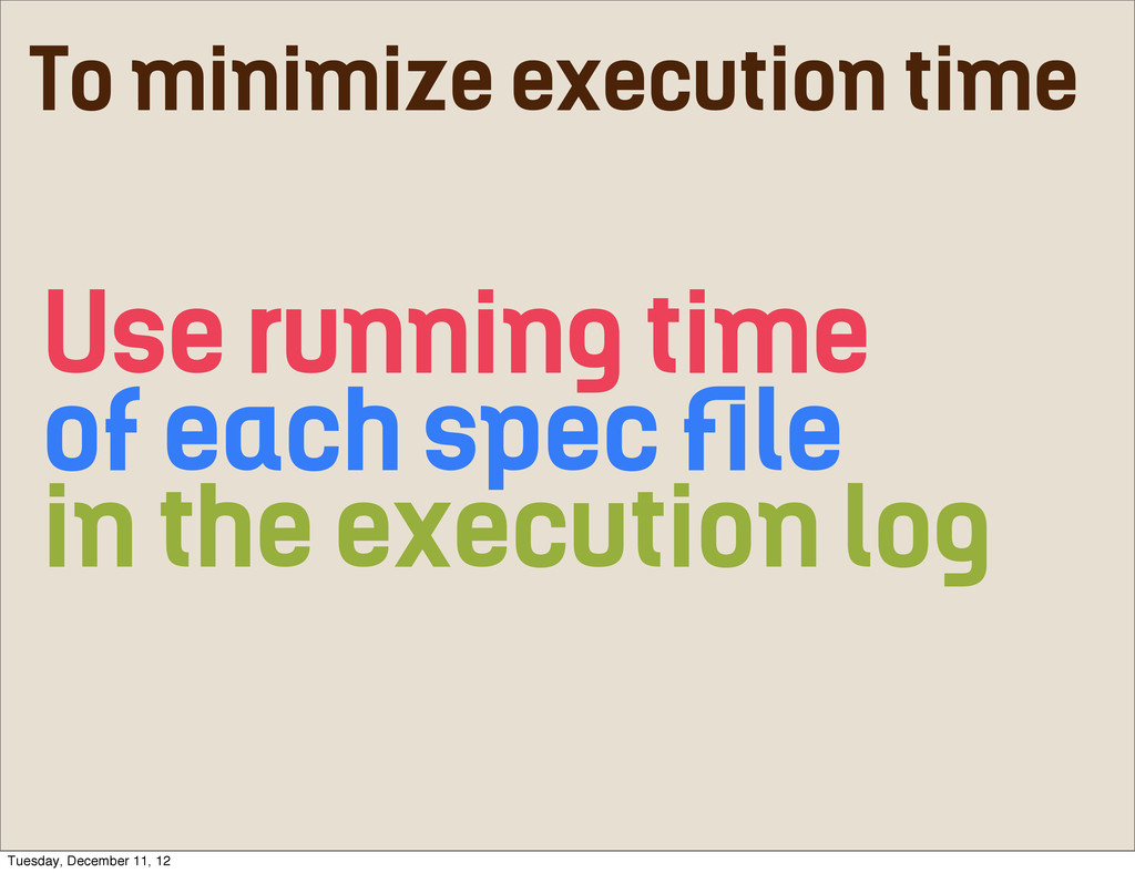 To minimize execution time Use running time of ...