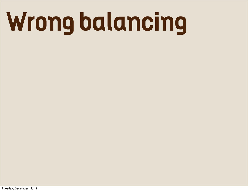 Wrong balancing Tuesday, December 11, 12