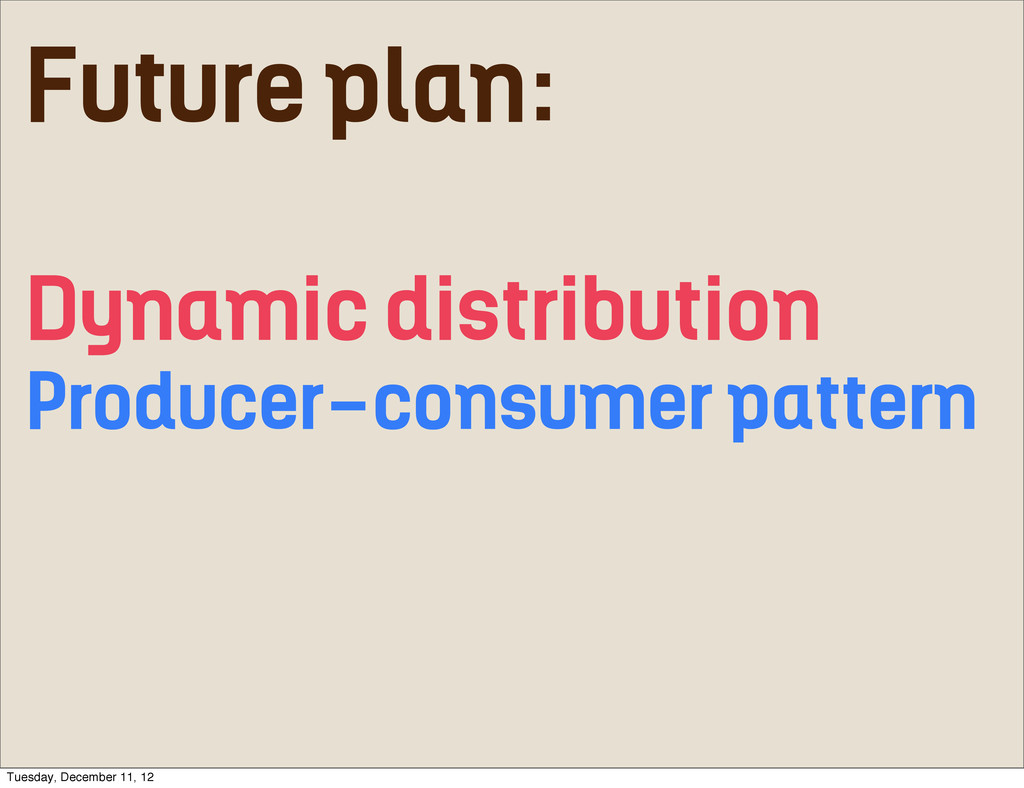Future plan: Dynamic distribution Producer-cons...