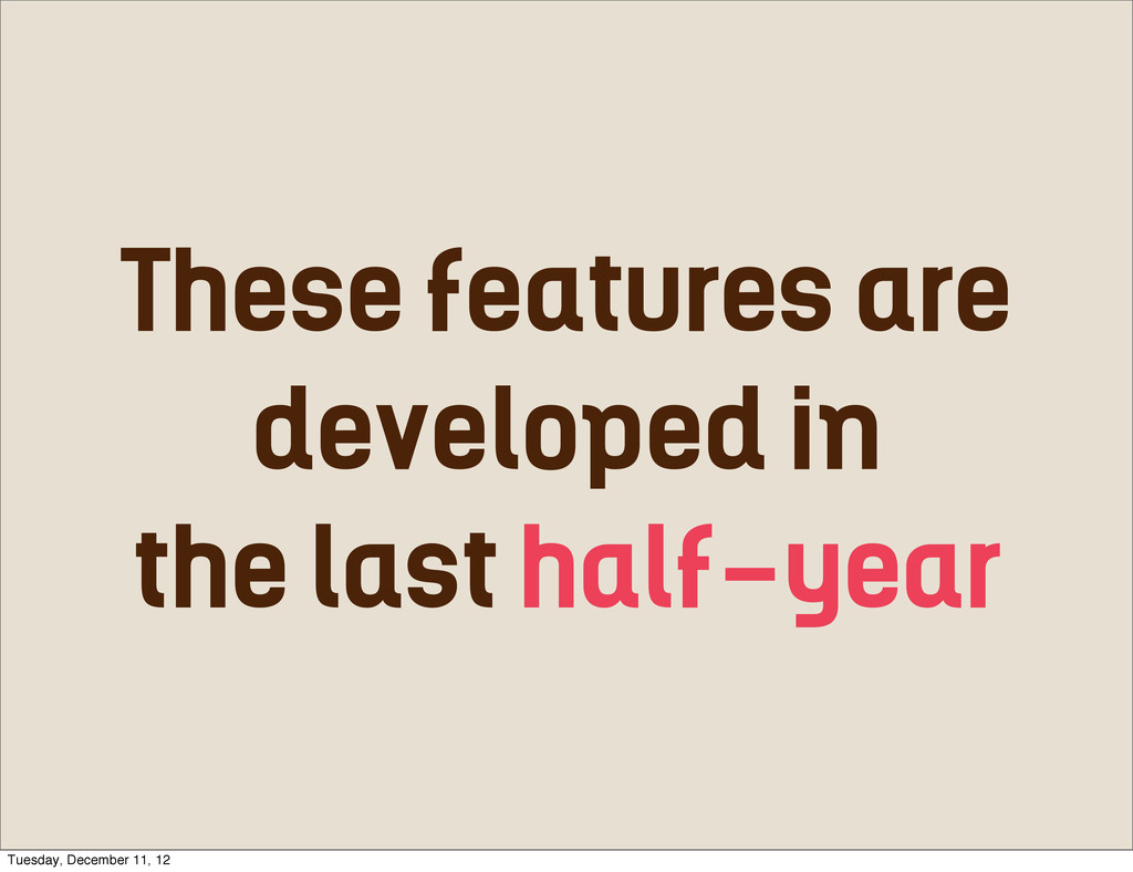 These features are developed in the last half-y...