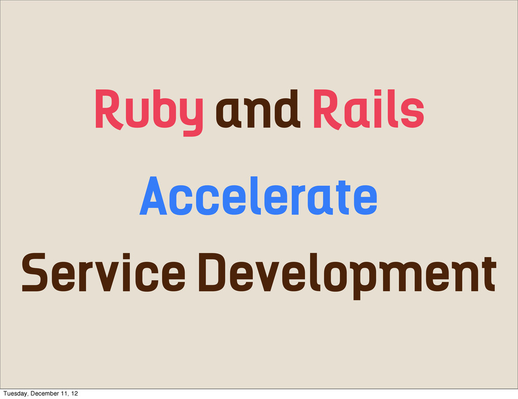 Ruby and Rails Accelerate Service Development T...