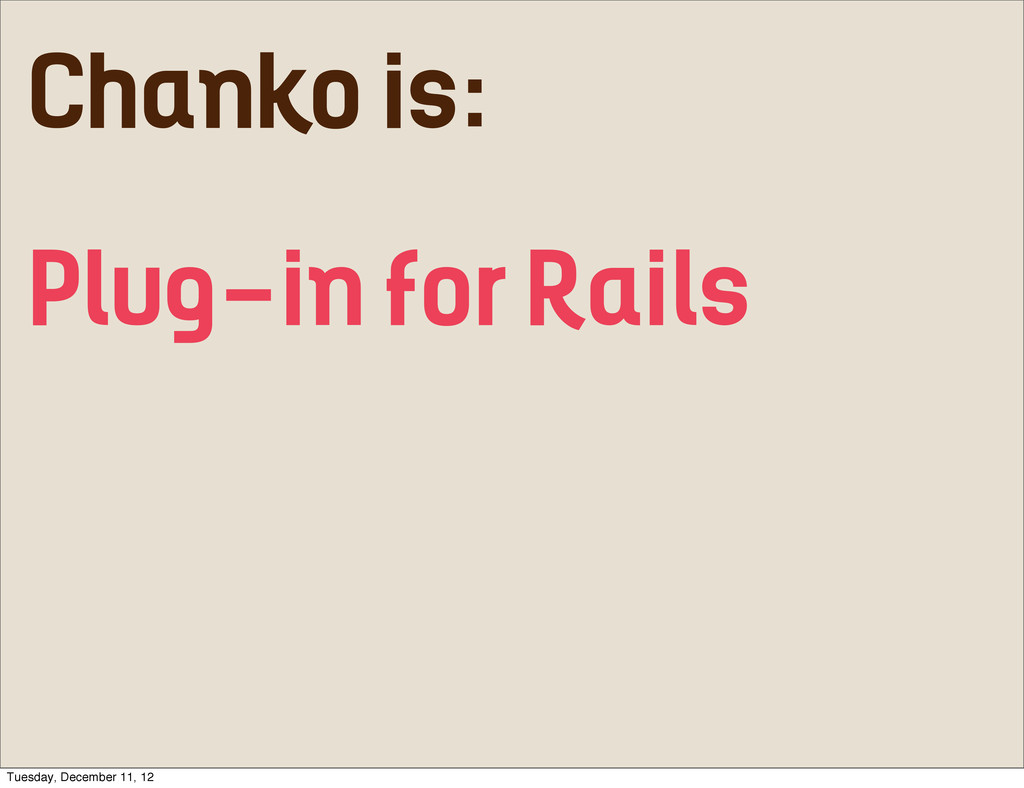 Chanko is: Plug-in for Rails Tuesday, December ...