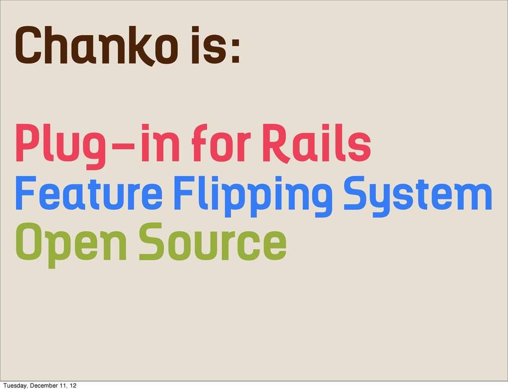 Chanko is: Plug-in for Rails Feature Flipping S...