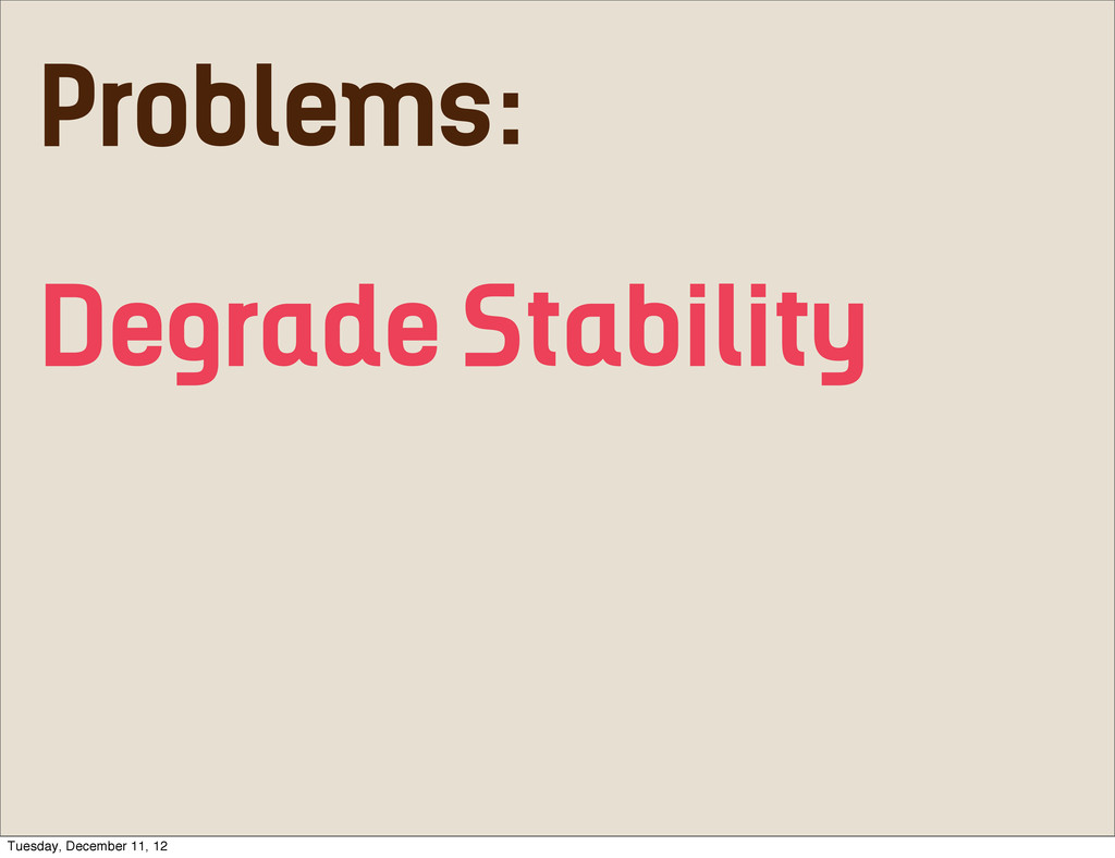 Problems: Degrade Stability Tuesday, December 1...