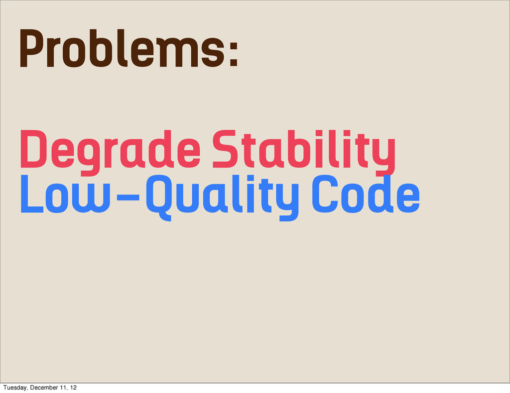 Problems: Degrade Stability Low-Quality Code Tu...