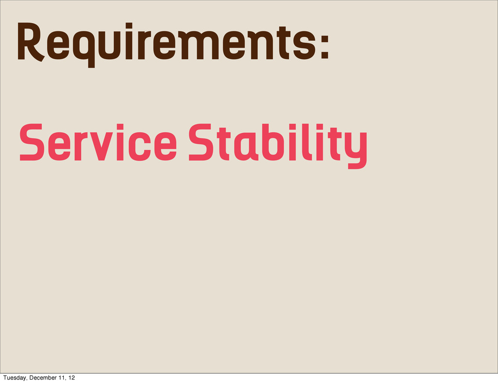 Requirements: Service Stability Tuesday, Decemb...
