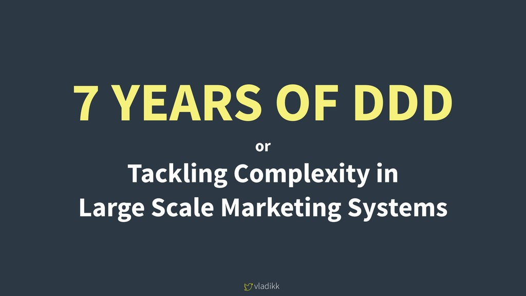 vladikk 7 YEARS OF DDD or Tackling Complexity i...