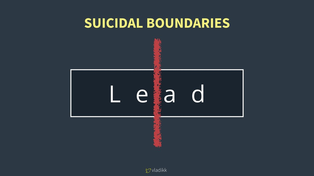 vladikk L e a d SUICIDAL BOUNDARIES