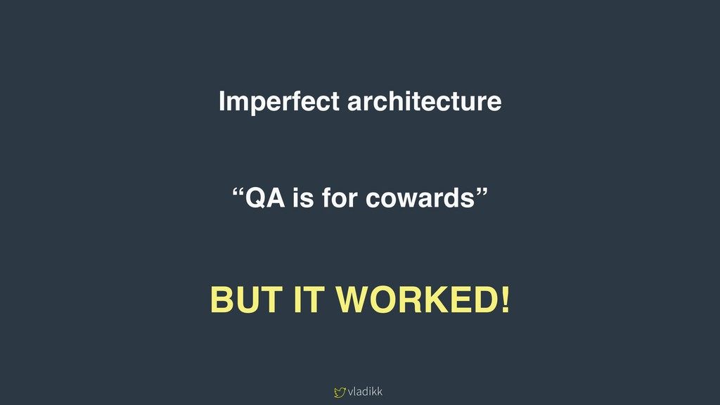 "vladikk Imperfect architecture ""QA is for cowar..."