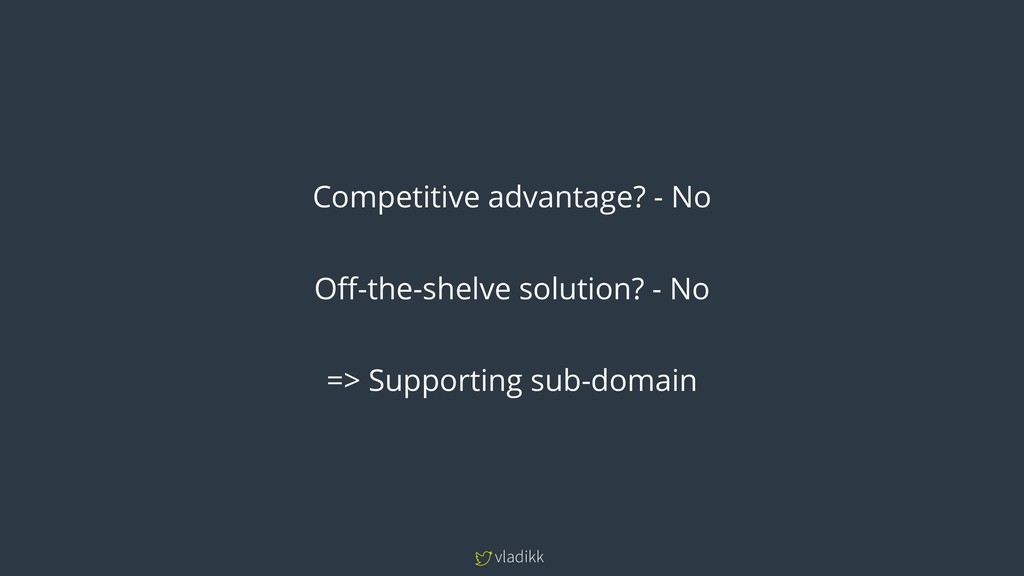 vladikk Competitive advantage? - No Off-the-she...